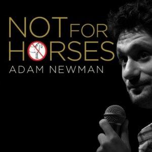 "Adam Newman, ""Not For Horses"""
