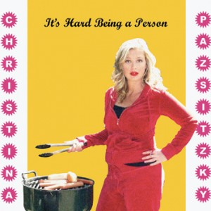 """Christina Pazsitzky, """"It's Hard Being A Person"""""""