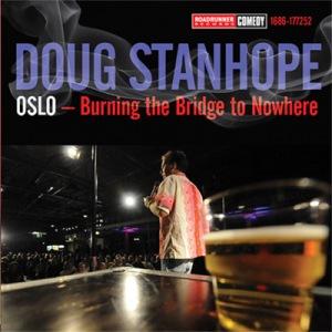 """Doug Stanhope, """"Oslo — Burning the Bridge to Nowhere"""""""