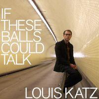 "Louis Katz, ""If These Balls Could Talk"""