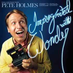 "Pete Holmes, ""Impregnated With Wonder"""