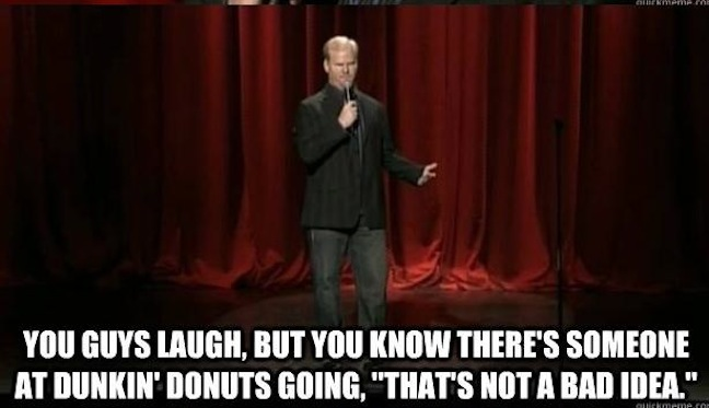 Jim Gaffigan's reaction to Dunkin Donuts realizing his idea for a glazed doughnut breakfast sandwich