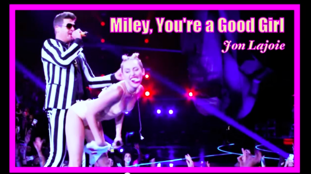 "Jon Lajoie's timeless ode to the latest pop music scandal du jour: ""Miley, You're A Good Girl"""