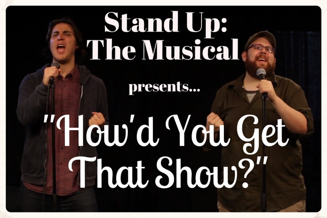 """How'd You Get That Show?"" from Stand Up: The Musical"