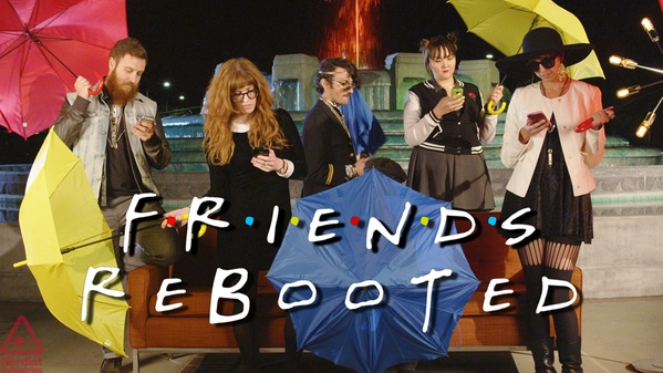 Friends: Rebooted for the Millennial Selfie Generation, by Nerdist