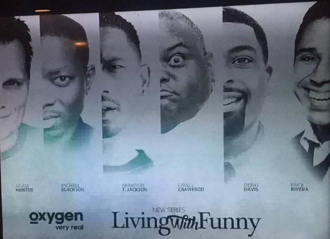 "Brandon T. Jackson, DeRay Davis, Michael Blackson, Adam Hunter, Erik Rivera (and Lavell Crawford?) star in new Oxygen reality series, ""Living With Funny"""