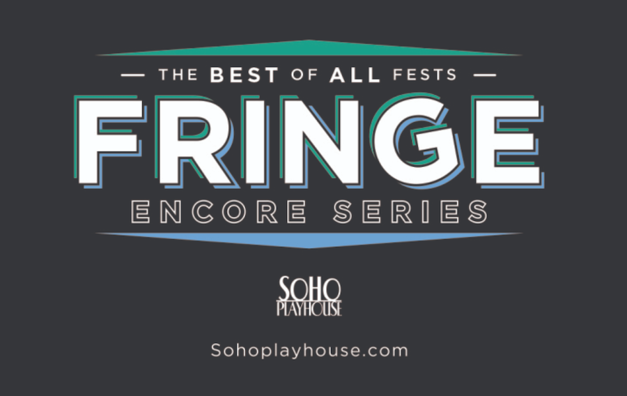 Here's the list of Fringe Encores coming to Soho this fall/winter